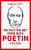 Mark  Galeotti,We moeten het even over Poetin hebben