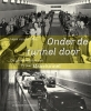 <b>Henk van der Maas</b>,Onder de tunnel door-de geschiedenis van 75 jaar Maastunnel
