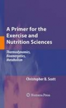 Christopher B. Scott A Primer for the Exercise and Nutrition Sciences