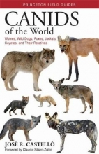 Castelló, José R. Canids of the World - Wolves, Wild Dogs, Foxes, Jackals, Coyotes, and Their Relatives