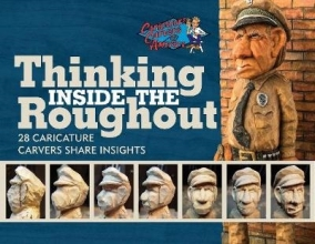 ,Bob Travis Thinking Inside the Roughout: 28 Caricature Carvers Share Insights