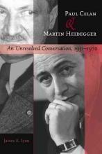 Lyon, James K Paul Celan and Martin Heidegger - An Unresolved Conversation, 1951-1970