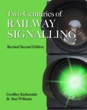 Geoffrey Kichenside Two Centuries of Railway Signalling