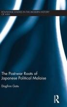 Gatu, Dagfinn The Post-war Roots of Japanese Political Malaise