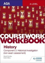 Ferriby, David AQA A-level History Coursework Workbook: Component 3 Historical investigation (non-exam assessment)