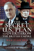 Graham M Simons The Secret US Plan to Overthrow the British Empire