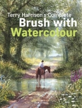 Harrison, Terry Terry Harrison`s Complete Brush with Watercolour