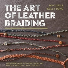 Roy Luo,   Kelly Tong The Art of Leather Braiding