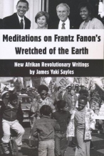 Sayles, James Yaki Meditations on Frantz Fanon`s Wretched of the Earth