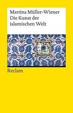 Müller-Wiener, Martina Die Kunst der islamischen Welt