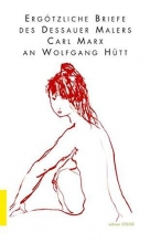 Hütt, Wolfgang Erg�tzliche Briefe des Dessauer Malers Carl Marx an Wolfgang H�tt