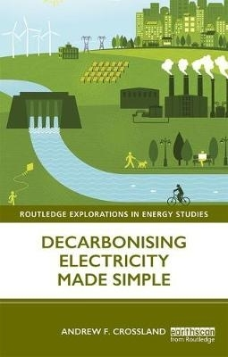 Andrew F. Crossland,Decarbonising Electricity Made Simple