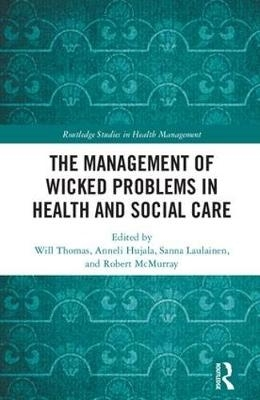 Will Thomas,   Anneli Hujala,   Sanna Laulainen,   Robert (The York Management School, UK) McMurray,The Management of Wicked Problems in Health and Social Care