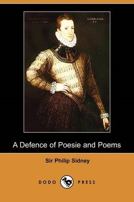 Sir Philip Sidney,A Defence of Poesie and Poems (Dodo Press)