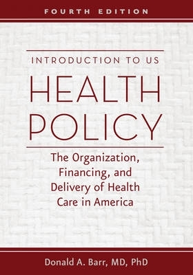 Donald A. (Associate Professor and Coordinator, Curriculum in Health Policy, Stanford University) Barr,Introduction to US Health Policy