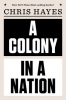 Chris Hayes, ,A Colony in a Nation