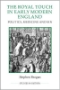 Stephen Brogan, The Royal Touch in Early Modern England - Politics, Medicine and Sin