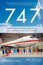 Sutter, Joe 747: Creating the World`s First Jumbo Jet and Other Adventures from a Life in Aviation
