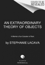 LaCava, Stephanie An Extraordinary Theory of Objects