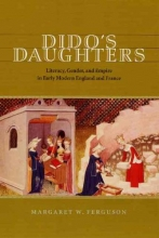 Ferguson, Margaret W Dido`s Daughters - Literacy, Gender and Empire in Early Modern England and France