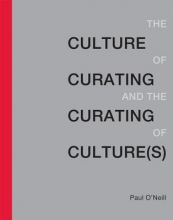 O`Neill, Paul Culture of Curating and the Curating of Culture(s)