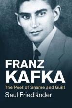 Friedländer, Saul Franz Kafka - The Poet of Shame and Guilt