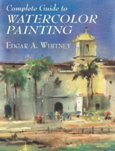 Whitney, Edgar A. Complete Guide to Watercolor Painting