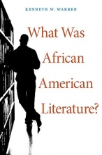 Warren, Kenneth W. What Was African American Literature?
