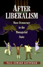 Gottfried, Paul Edward After Liberalism - Mass Democracy in the Managerial State