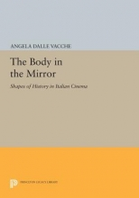 Dalle Vacche, A The Body in the Mirror - Shapes of History in Italian Cinema