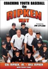 Ripken, Cal, Jr.,   Ripken, Bill,   Lowe, Scott Coaching Youth Baseball the Ripken Way