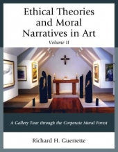 Guerrette, Richard H. Ethical Theories and Moral Narratives in Art