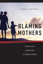 Fentiman, Linda C. Blaming Mothers