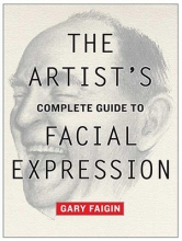 Faigin, Gary The Artist`s Complete Guide to Facial Expression