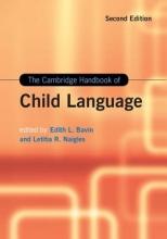 Edith L. (La Trobe University, Victoria) Bavin,   Letitia R. (University of Connecticut) Naigles The Cambridge Handbook of Child Language