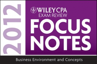 Stevens, Kevin Wiley CPA Exam Review Focus Notes 2012, Business Environment and Concepts