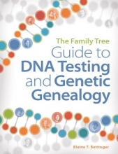 Blaine T. Bettinger The Family Tree Guide to DNA Testing and Genetic Genealogy