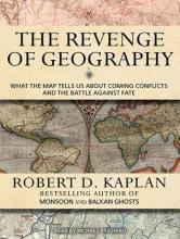 Kaplan, Robert D. The Revenge of Geography