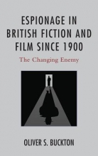 Buckton, Oliver S. Espionage in British Fiction and Film since 1900