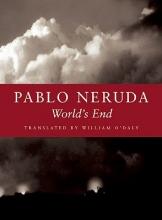 Neruda, Pablo World`s EndFin del Mundo