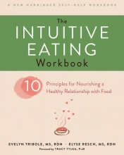 Evelyn Tribole,   Elyse Resch The Intuitive Eating Workbook