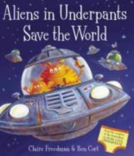 Freedman, Claire Aliens in Underpants Save the World