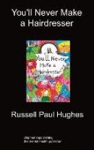 Hughes, Russell Paul You`ll Never Make a Hairdresser
