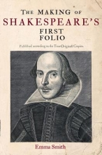 Smith, Emma The Making of Shakespeare`s First Folio