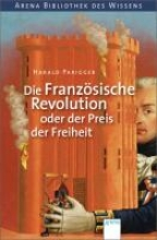 Parigger, Harald Die Französische Revolution oder der Preis der Freiheit