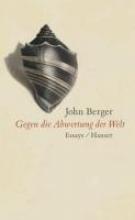 Berger, John Gegen die Abwertung der Welt
