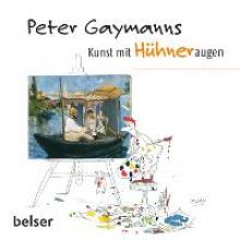 Gaymann, Peter Peter Gaymanns Kunst mit Hhneraugen