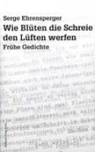 Ehrensperger, Serge Wie Blten die Schreie den Lften werfen