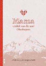 Mader, Elisabeth Mama erzähl von dir und Oberbayern