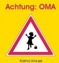 Krause, Karina Achtung: Oma